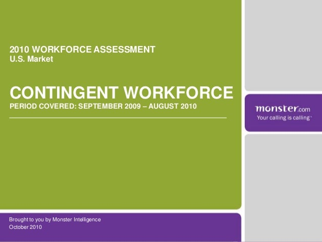Brought to you by Monster Intelligence October 2010 2010 WORKFORCE ASSESSMENT U.S. Market CONTINGENT WORKFORCE PERIOD COVE...