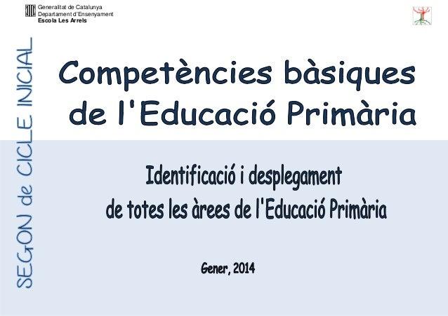 Generalitat de Catalunya Departament d'Ensenyament Escola Les Arrels