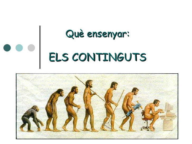 Què ensenyar:   ELS CONTINGUTS
