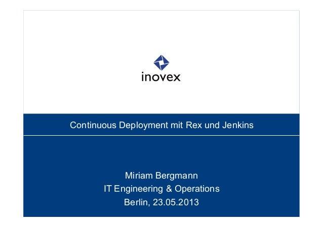 Continuous Deployment mit Rex und JenkinsMiriam BergmannIT Engineering & OperationsBerlin, 23.05.2013