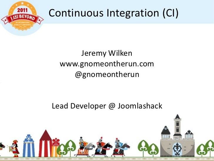 Continuous Integration (CI) Jeremy Wilken www.gnomeontherun.com @gnomeontherun Lead Developer @ Joomlashack