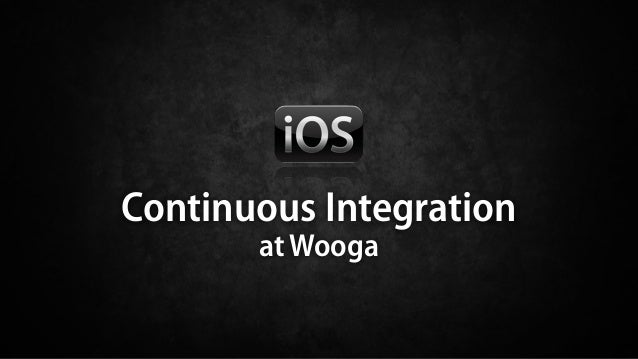 Continuous Integration       at Wooga