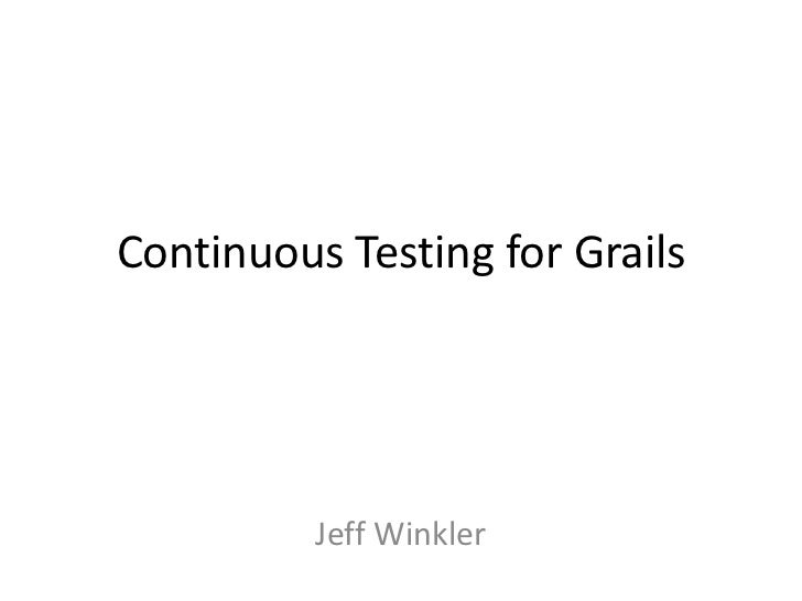 Continuous Testing for Grails          Jeff Winkler