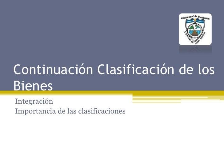 Continuación Clasificación de los Bienes<br />Integración <br />Importancia de las clasificaciones<br />
