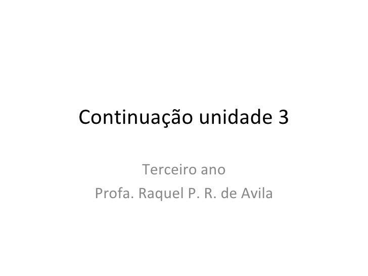 Continuação unidade 3        Terceiro ano Profa. Raquel P. R. de Avila