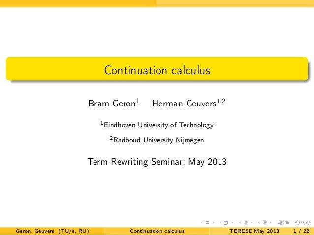 Continuation calculusBram Geron1 Herman Geuvers1,21Eindhoven University of Technology2Radboud University NijmegenTerm Rewr...