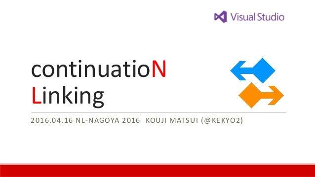 continuatioN Linking 2016.04.16 NL-NAGOYA 2016 KOUJI MATSUI (@KEKYO2)