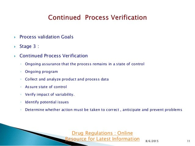  Process validation Goals  Stage 3 :  Continued Process Verification ◦ Ongoing assurance that the process remains in a ...