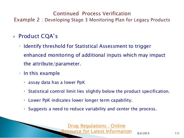  Product CQA's ◦ Identify threshold for Statistical Assessment to trigger enhanced monitoring of additional inputs which ...