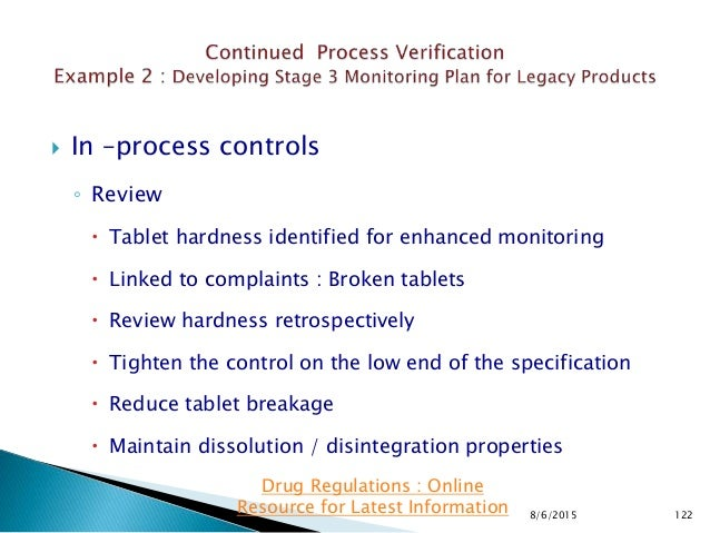  In –process controls ◦ Review  Tablet hardness identified for enhanced monitoring  Linked to complaints : Broken table...