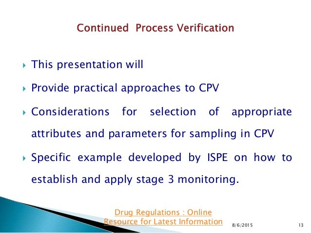  This presentation will  Provide practical approaches to CPV  Considerations for selection of appropriate attributes an...