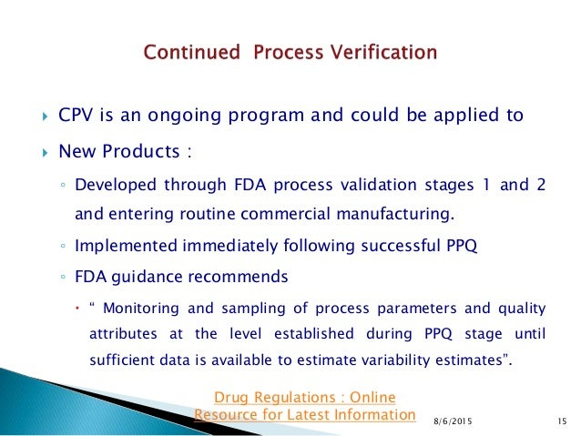  CPV is an ongoing program and could be applied to  New Products : ◦ Developed through FDA process validation stages 1 a...