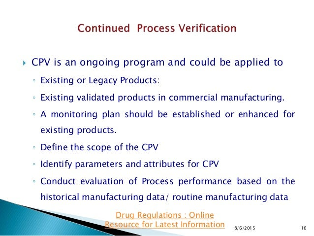  CPV is an ongoing program and could be applied to ◦ Existing or Legacy Products: ◦ Existing validated products in commer...