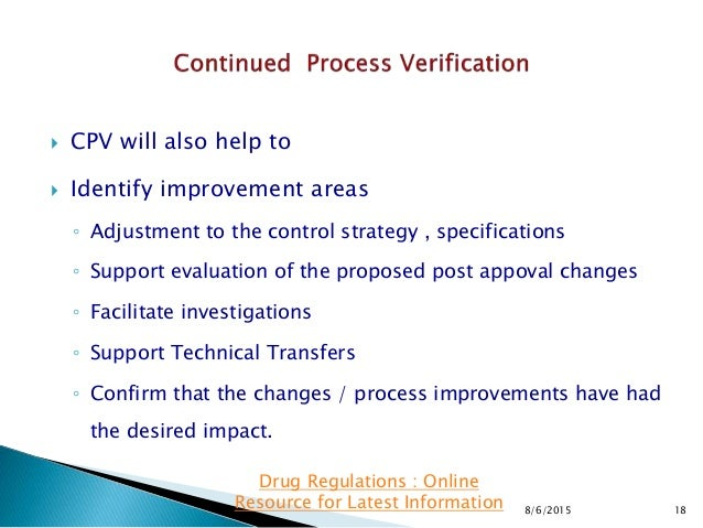  CPV will also help to  Identify improvement areas ◦ Adjustment to the control strategy , specifications ◦ Support evalu...