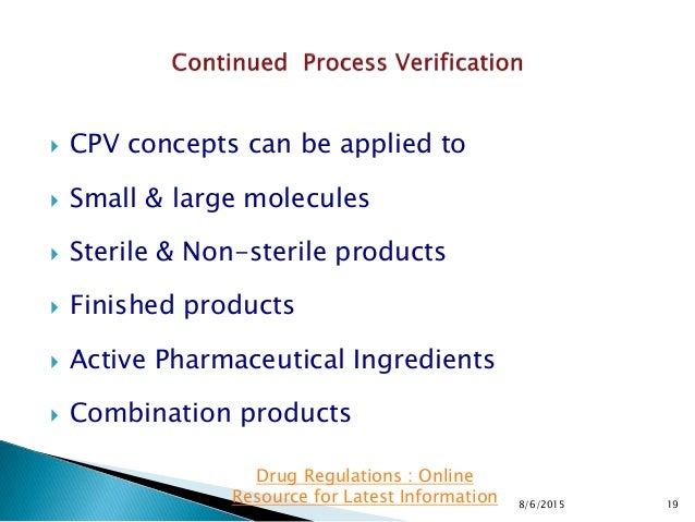  CPV concepts can be applied to  Small & large molecules  Sterile & Non-sterile products  Finished products  Active P...