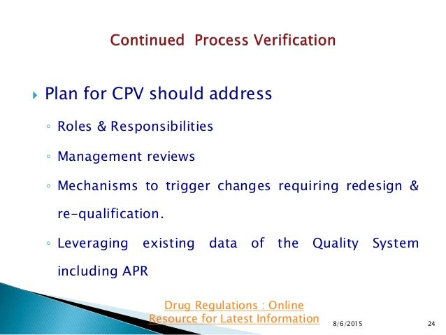  Plan for CPV should address ◦ Roles & Responsibilities ◦ Management reviews ◦ Mechanisms to trigger changes requiring re...