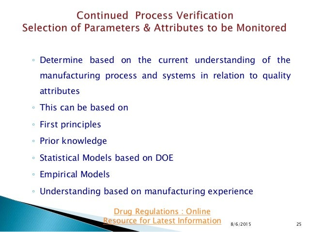 ◦ Determine based on the current understanding of the manufacturing process and systems in relation to quality attributes ...