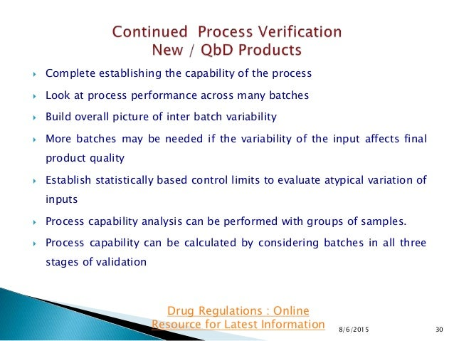  Complete establishing the capability of the process  Look at process performance across many batches  Build overall pi...
