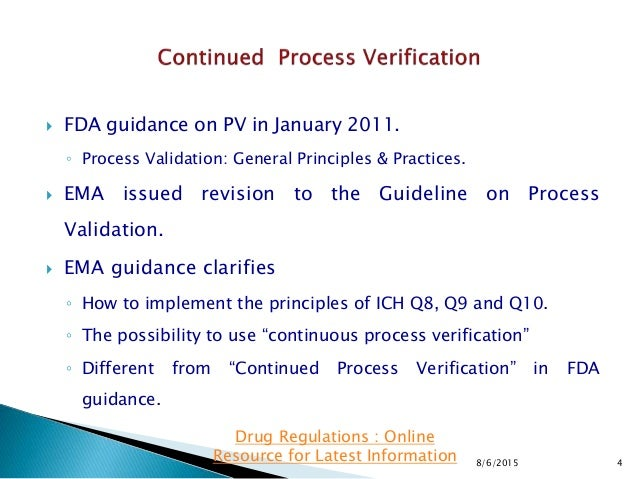  FDA guidance on PV in January 2011. ◦ Process Validation: General Principles & Practices.  EMA issued revision to the G...