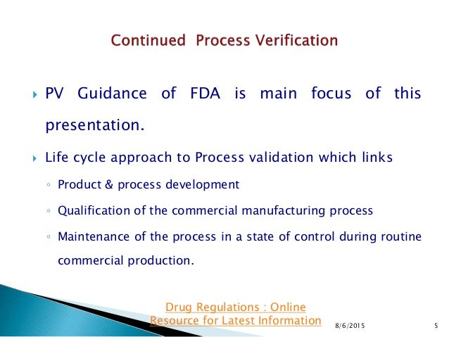 PV Guidance of FDA is main focus of this presentation.  Life cycle approach to Process validation which links ◦ Product...