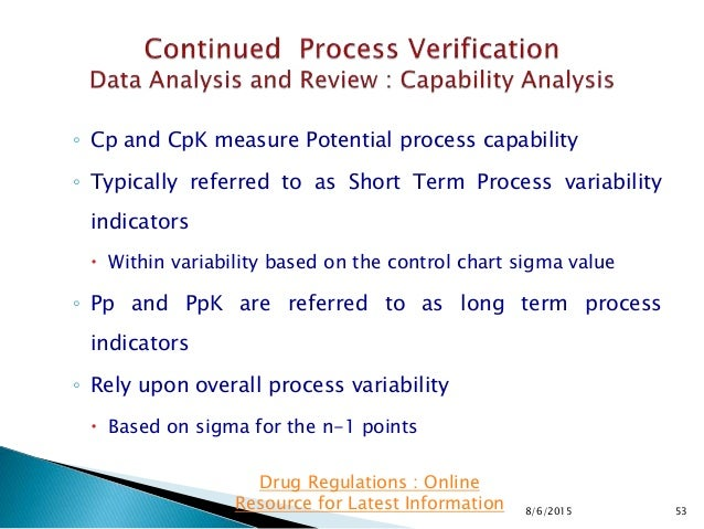 ◦ Cp and CpK measure Potential process capability ◦ Typically referred to as Short Term Process variability indicators  W...
