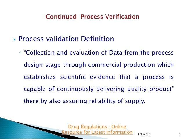 """ Process validation Definition ◦ """"Collection and evaluation of Data from the process design stage through commercial prod..."""