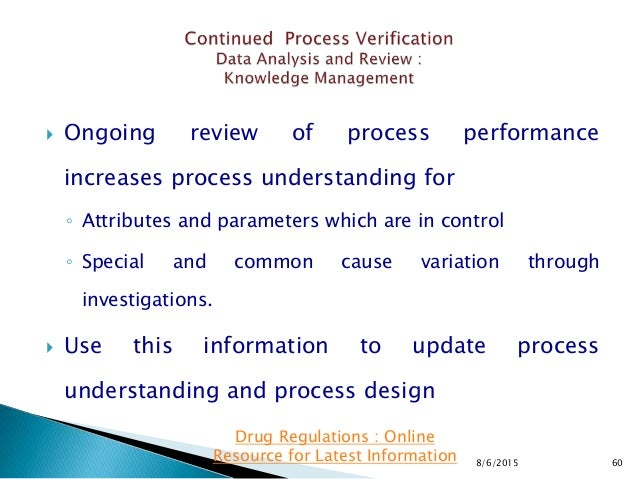  Ongoing review of process performance increases process understanding for ◦ Attributes and parameters which are in contr...