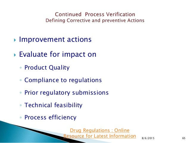  Improvement actions  Evaluate for impact on ◦ Product Quality ◦ Compliance to regulations ◦ Prior regulatory submission...