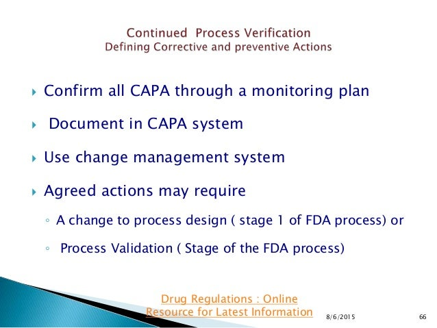  Confirm all CAPA through a monitoring plan  Document in CAPA system  Use change management system  Agreed actions may...