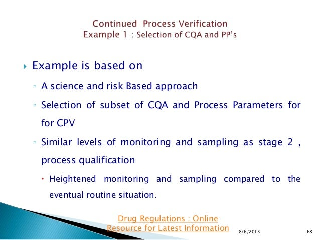  Example is based on ◦ A science and risk Based approach ◦ Selection of subset of CQA and Process Parameters for for CPV ...
