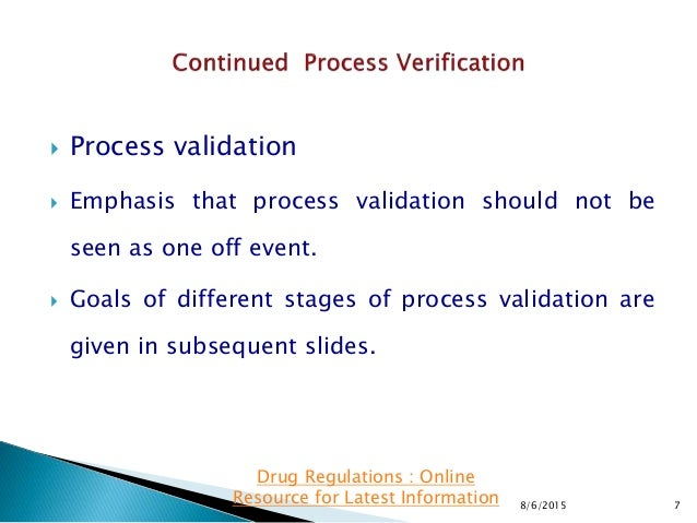  Process validation  Emphasis that process validation should not be seen as one off event.  Goals of different stages o...