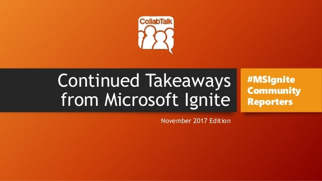Continued Takeaways from Microsoft Ignite November 2017 Edition #MSIgnite Community Reporters