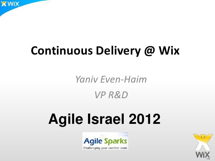 Continuous Delivery @ Wix       Yaniv Even-Haim           VP R&D  Agile Israel 2012