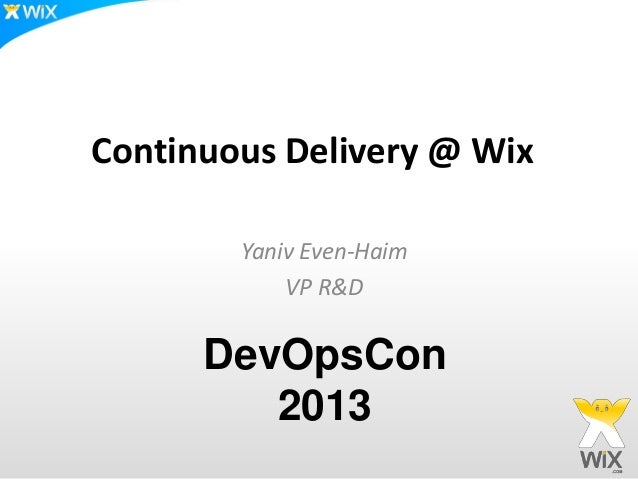 Continuous Delivery @ Wix        Yaniv Even-Haim            VP R&D      DevOpsCon         2013