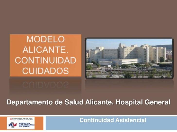 Modelo alicante.Continuidad cuidados<br />Departamento de Salud Alicante. Hospital General<br />Continuidad Asistencial<br />
