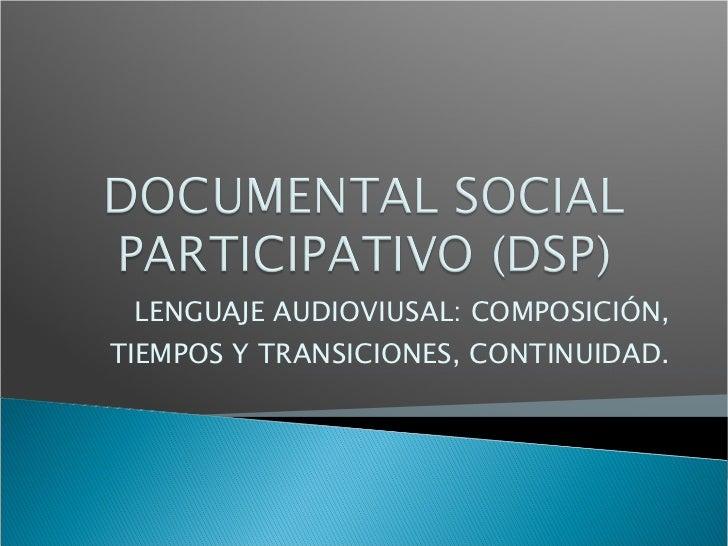 LENGUAJE AUDIOVIUSAL: COMPOSICIÓN, TIEMPOS Y TRANSICIONES, CONTINUIDAD.