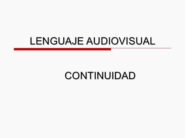LENGUAJE AUDIOVISUAL CONTINUIDAD