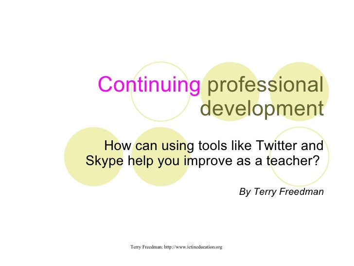 Continuing  professional development How can using tools like Twitter and Skype help you improve as a teacher?  By Terry F...