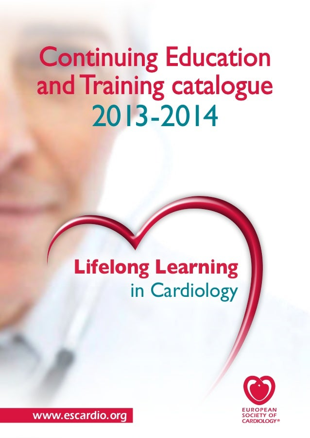 Continuing Education andTraining catalogue 2013-2014 Lifelong Learning in Cardiology www.escardio.org