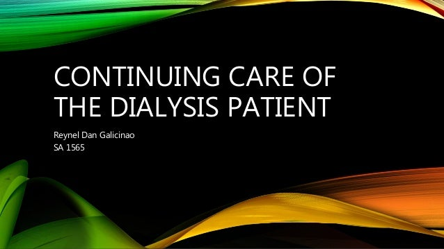 CONTINUING CARE OF THE DIALYSIS PATIENT Reynel Dan Galicinao SA 1565