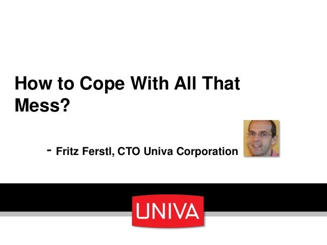 How to Cope With All That Mess? - Fritz Ferstl, CTO Univa Corporation