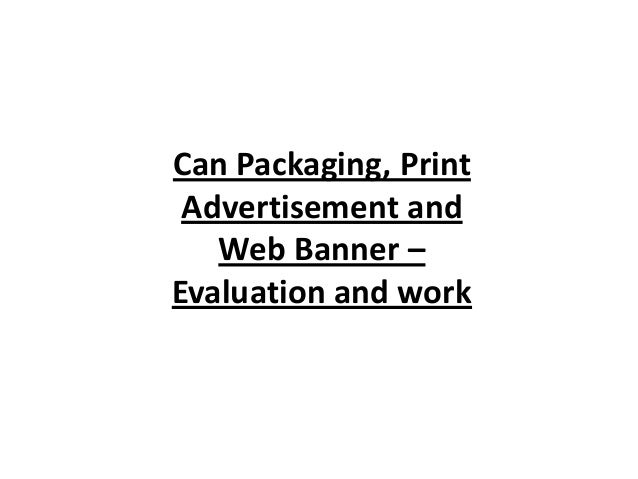 Can Packaging, Print Advertisement and Web Banner – Evaluation and work