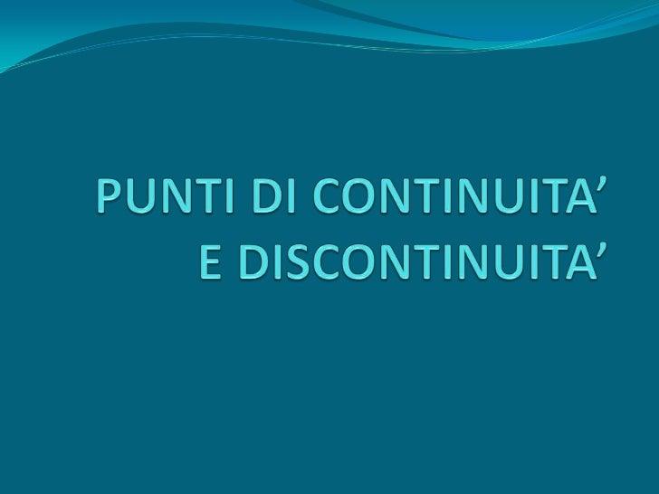 INDICE Punti di continuità Punti di discontinuità Punti di continuità ma non derivabilità di una funzione