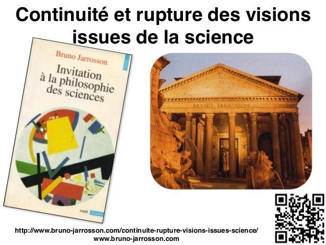 Continuité et rupture des visions issues de la science http://www.bruno-jarrosson.com/continuite-rupture-visions-issues-sc...