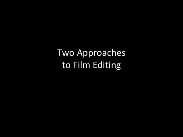 Two Approaches to Film Editing