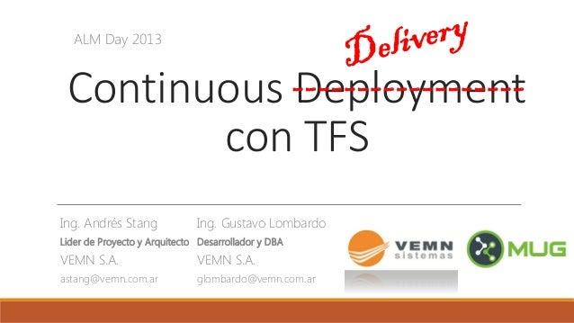 Continuous Deploymentcon TFSIng. Gustavo LombardoDesarrollador y DBAVEMN S.A.glombardo@vemn.com.ar------------------Ing. A...