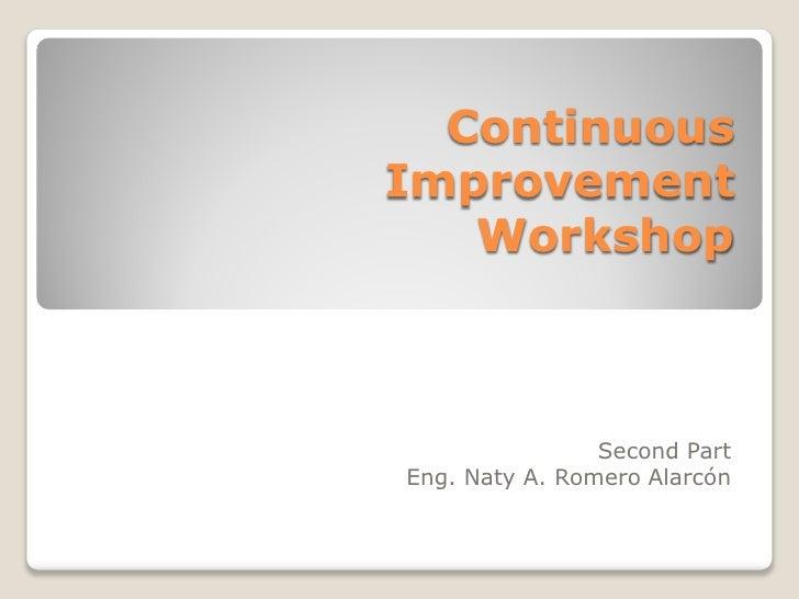 ContinuousImprovement   Workshop                Second PartEng. Naty A. Romero Alarcón