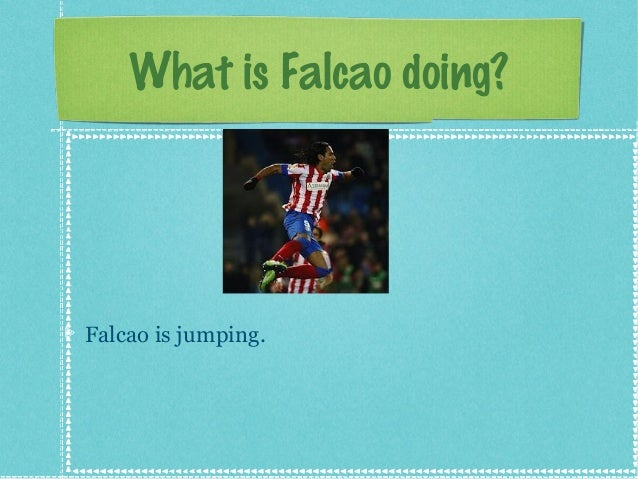 What is Falcao doing?  Falcao is jumping.