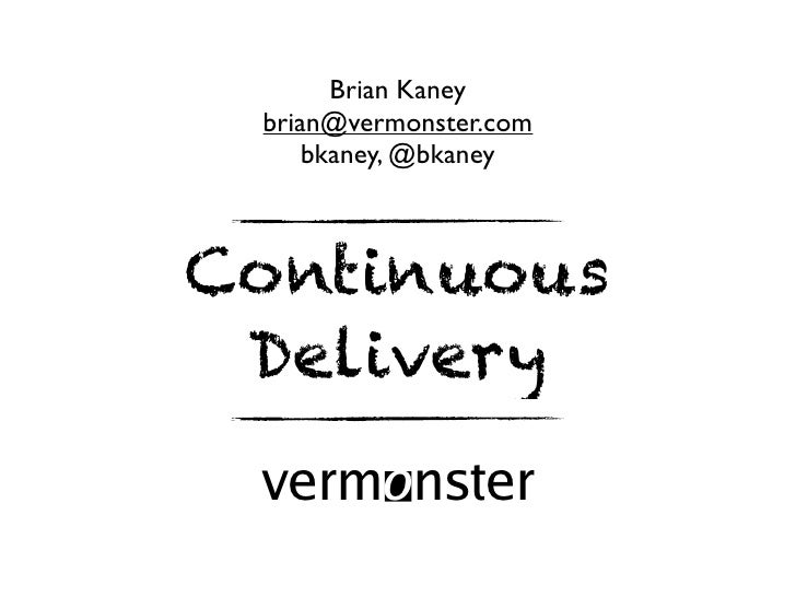 Brian Kaney brian@vermonster.com     bkaney, @bkaneyContinuous Delivery vermo nster