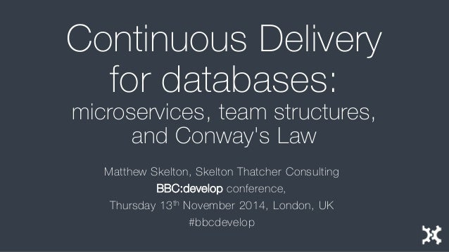 Continuous Delivery for databases - microservices, team structures, and Conway's Law - develop:BBC 2014